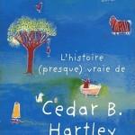 L'histoire (presque) vraie de Cedar B. Hartley qui voulait vivre une vie peu ordinaire (2012)